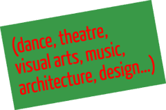 (dance, theatre, the visual arts, music, architecture, design…)